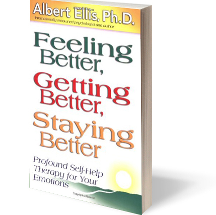 Ellis, A. (2001). Feeling better, getting better, staying better: Profound self-help therapy for your emotions. Atascadero, CA: Impact.