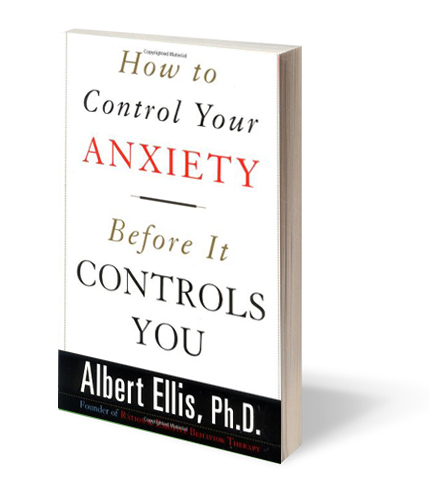 Ellis, A. (2000). How to control your anxiety before it controls you. New York: Citadel.